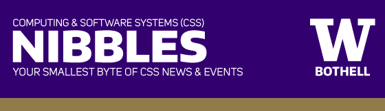 UW Bothell Computing & Software Systems (CSS), Nibbles, Your Smallest Byte of CSS News & Events