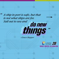 A ship in port is safe, but that is not what ships are for. Sail out to sea and do new things. - Grace Hopper