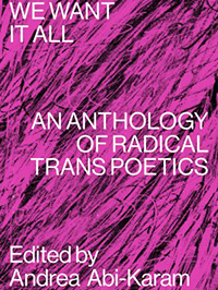 "pink poster with the text ""We want it all: an anthology of racial trans poetics"""